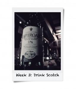 Week 3: Drink Scotch