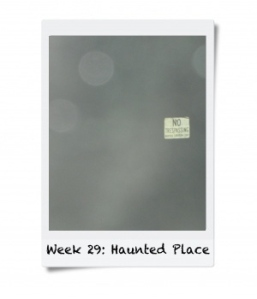 Week 29: Visit a Haunted Place