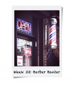 Week 33: Banter with Barbers